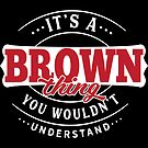 It's a BROWN Thing You Wouldn't Understand T-Shirt & Merchandise by wantneedlove