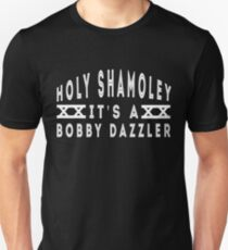 Holy Shamoley Bobby Dazzler T shirt Unisex T-Shirt