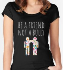 Be A Friend Not A Bully Stop Bullying Women's Fitted Scoop T-Shirt