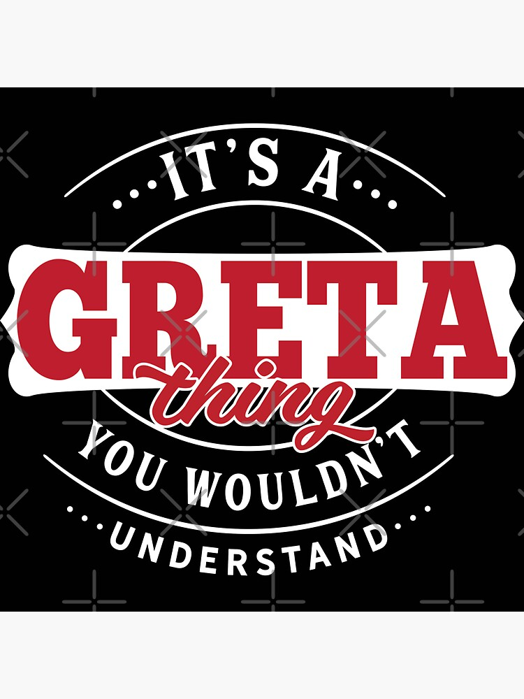 It's a GRETA Thing You Wouldn't Understand T-Shirt & Merchandise by wantneedlove