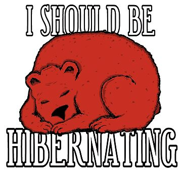 Should Be Hibernating by loganferret
