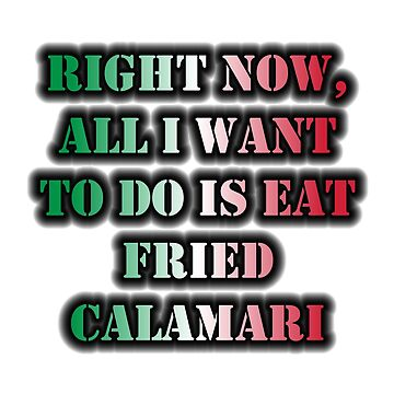 Right Now, All I Want To Do Is Eat Fried Calamari by cmmei