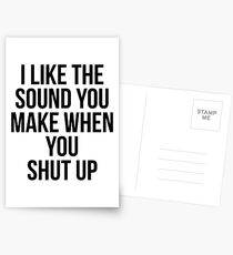 I like the sound you make when you shut up Postcards