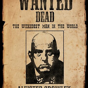 Aleister Crowley Wanted Poster by SigilSorcery
