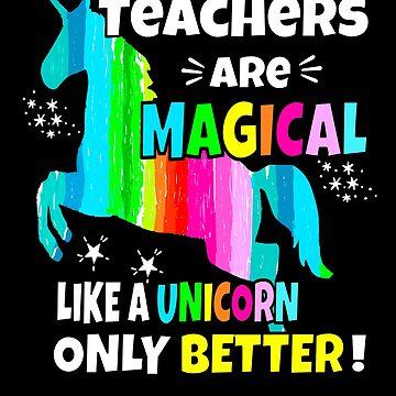 Teachers Are Magical Like A Unicorn Only Better Classroom Decor Teacher Shirts by hustlagirl