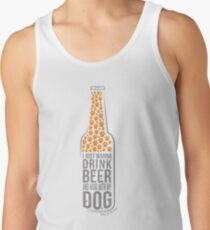 Just Want to Drink Beer and Hang with my Dog Tank Top