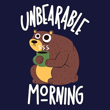 Unbearable Morning by TaylorRoss1