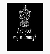 Are you my mummy? Photographic Print