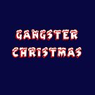 Gangster Christmas by Nonsense Tees & Tings