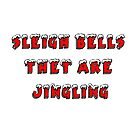 Sleigh Bells they are jingling by Nonsense Tees & Tings