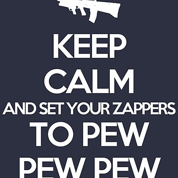 Starkid: Keep calm and set your zappers to pew pew pew (white) by Piwoly