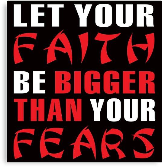 let ur faith be bigger than ur fears by creativecm