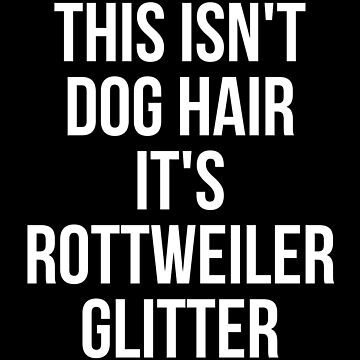 This Isn't Dog Hair It's Rottweiler Glitter Tshirt Dog Owner by reallsimplelife
