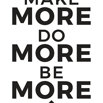 Make More Do More Be More Clean - Dark by hunchbacktravis