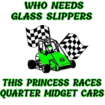 This Princess Is Racing The Quarter Midget Cars No Slippers by GabiBlaze