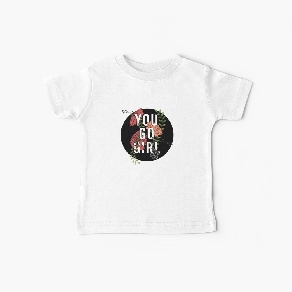 You Go Girl with Florals Baby T-Shirt