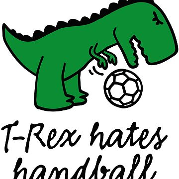 T-Rex hates handball ball funny dinosaur cute by LaundryFactory