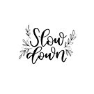 Slow Down, Hand Lettered  by JordynAlison