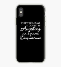 They told me I could be anything. So I became a disappointment iPhone-Hülle & Cover