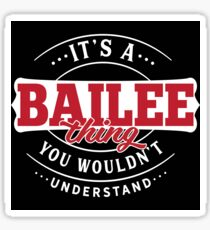 It's a BAILEE Thing You Wouldn't Understand T-Shirt & Merchandise Sticker