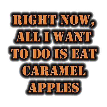 Right Now, All I Want To Do Is Eat Caramel Apples by cmmei
