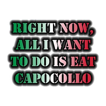 Right Now, All I Want To Do Is Eat Capocollo by cmmei