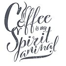 Coffee is my Spirit Animal by DoodleHeadDee