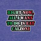 Right Now, All I Want To Do Is Eat Calzoni by cmmei