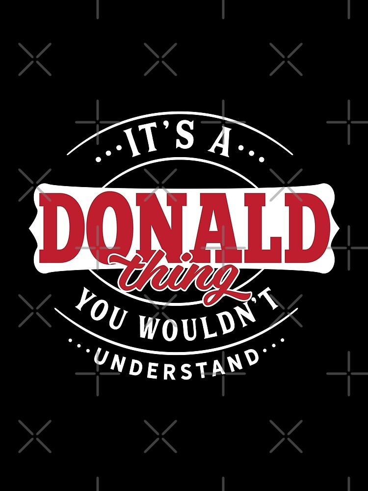 It's a DONALD Thing You Wouldn't Understand T-Shirt & Merchandise by wantneedlove