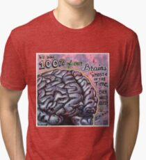 We use 100% of our brains most of the time, even while asleep Tri-blend T-Shirt