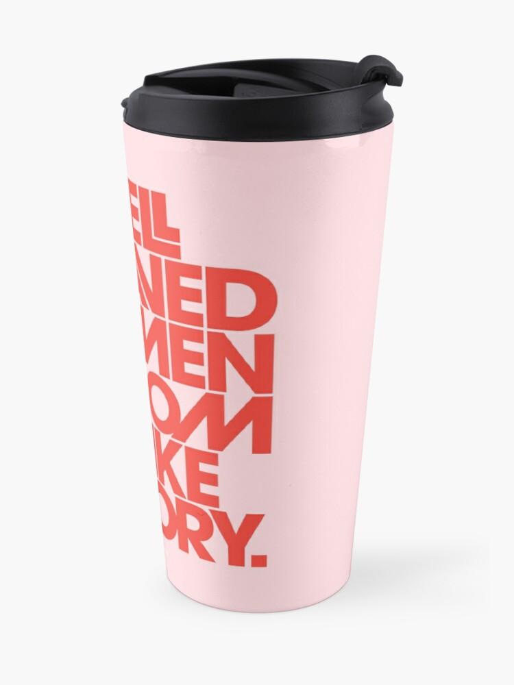 Alternate view of Well Behaved Women Seldom Make History (Pink & Red Version) Travel Mug