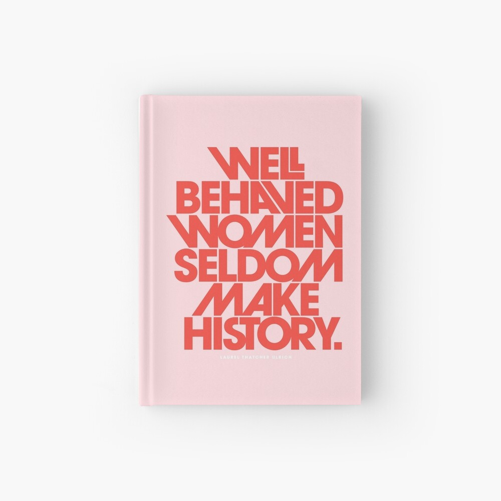 Well Behaved Women Seldom Make History (Pink & Red Version) Hardcover Journal