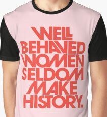 Well Behaved Women Seldom Make History (Pink & Red Version) Graphic T-Shirt