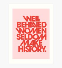 Well Behaved Women Seldom Make History (Pink & Red Version) Art Print