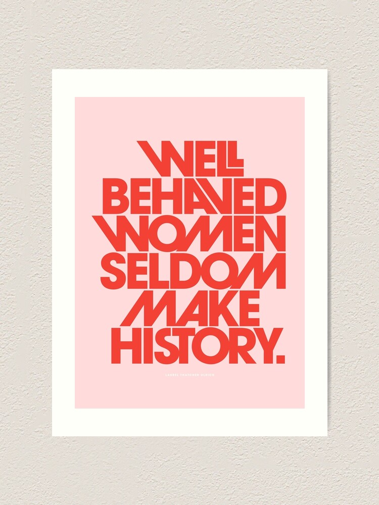 Alternate view of Well Behaved Women Seldom Make History (Pink & Red Version) Art Print
