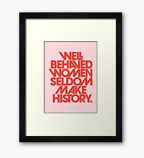 Well Behaved Women Seldom Make History (Pink & Red Version) Framed Print