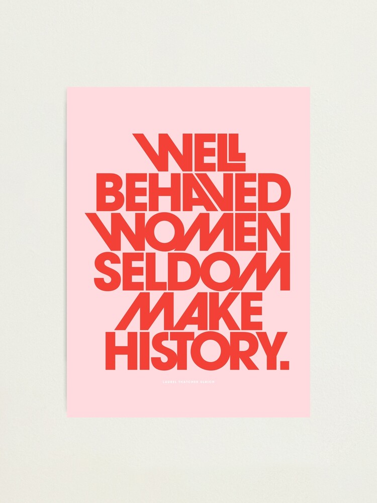 Alternate view of Well Behaved Women Seldom Make History (Pink & Red Version) Photographic Print