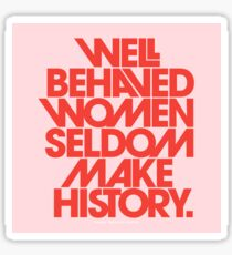 Well Behaved Women Seldom Make History (Pink & Red Version) Sticker