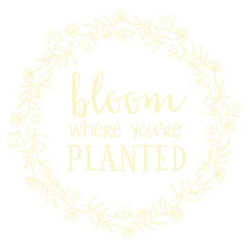 Bloom Where You're Planted by tdkenterprises