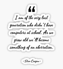 Steve Coogan famous quote about computers Sticker