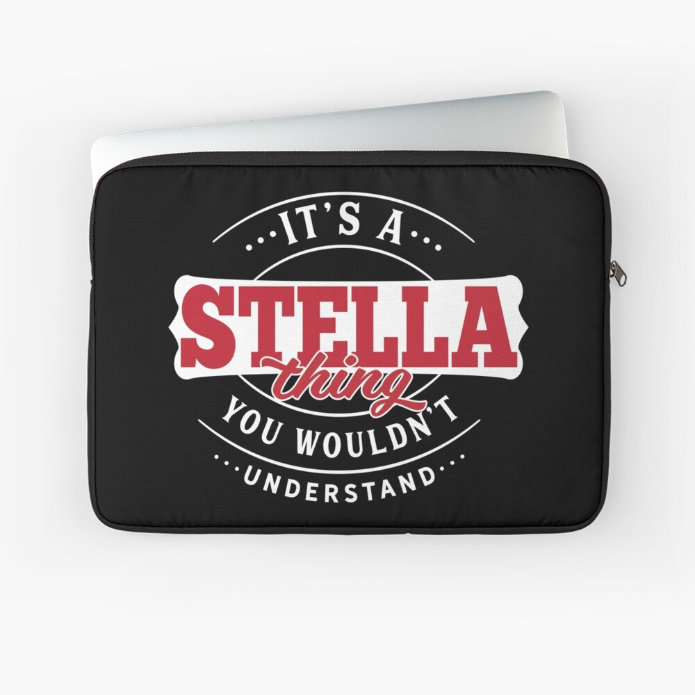 It's a STELLA Thing You Wouldn't Understand T-Shirt & Merchandise Laptop Sleeve