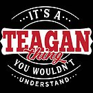 It's a TEAGAN Thing You Wouldn't Understand T-Shirt & Merchandise by wantneedlove