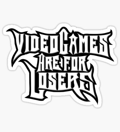 Video Games Are For Losers Sticker