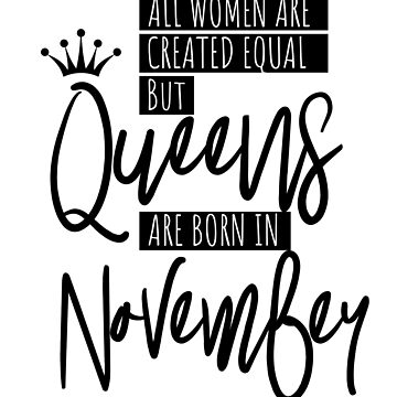 Birthday Gift for Women Queens Are Born In November by IvonDesign