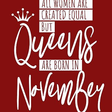 Queens Are Born In November by IvonDesign