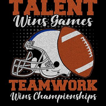 Football Talent Wins Games Teamwork Wins Championships by B-Cubed-Shirts