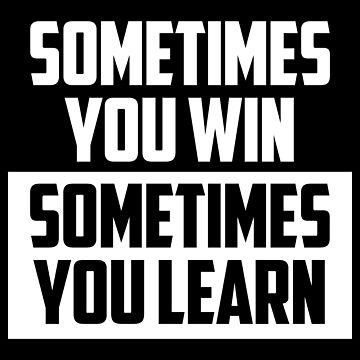 Sometimes You Win....Life Quote by EddieBalevo
