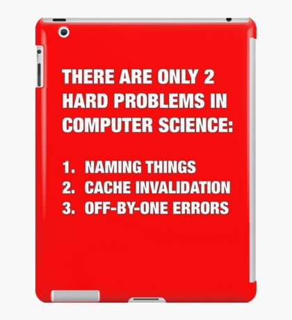 Only 2 hard problems in computer science iPad Case/Skin