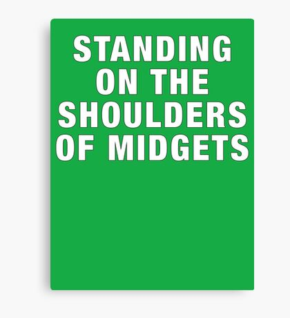 Standing on the shoulders of midgets Canvas Print