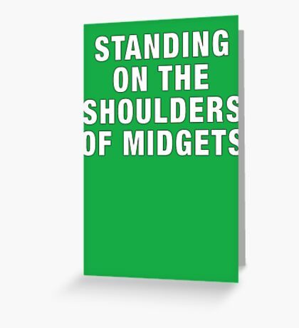 Standing on the shoulders of midgets Greeting Card